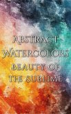 Abstract Watercolors - The Beauty of the Sublime (eBook, ePUB)