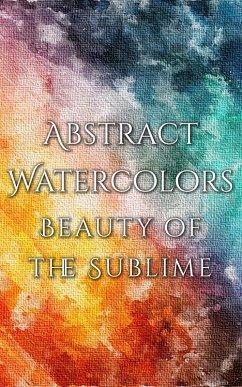 Abstract Watercolors - The Beauty of the Sublime (eBook, ePUB) - Martina, Daniyal
