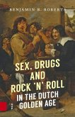 Sex, Drugs and Rock 'n' Roll in the Dutch Golden Age (eBook, PDF)