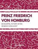 Prinz Friedrich von Homburg (Schauspiel in fünf Akten)