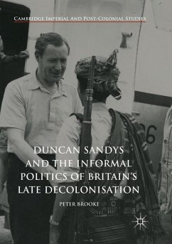 Duncan Sandys and the Informal Politics of Britain's Late Decolonisation - Brooke, Peter