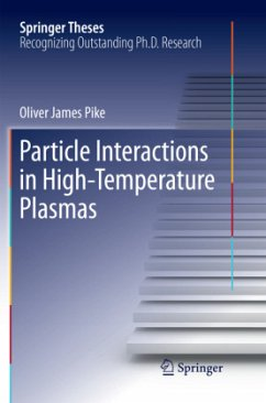Particle Interactions in High-Temperature Plasmas - Pike, Oliver James