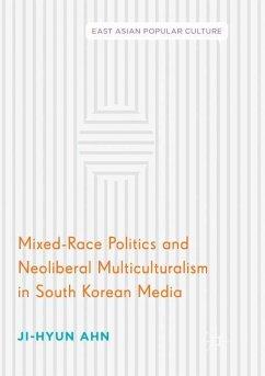 Mixed-Race Politics and Neoliberal Multiculturalism in South Korean Media - Ahn, Ji-Hyun