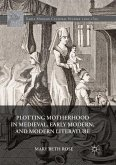 Plotting Motherhood in Medieval, Early Modern, and Modern Literature