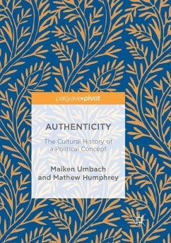 Authenticity: The Cultural History of a Political Concept - Umbach, Maiken;Humphrey, Mathew