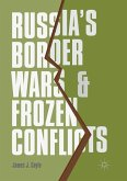 Russia's Border Wars and Frozen Conflicts