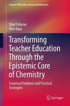 Transforming Teacher Education Through the Epistemic Core of Chemistry - Erduran, Sibel; Kaya, Ebru