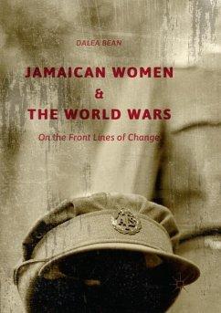 Jamaican Women and the World Wars - Bean, Dalea