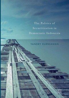 The Politics of Securitization in Democratic Indonesia - Kurniawan, Yandry