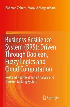 Business Resilience System (BRS): Driven Through Boolean, Fuzzy Logics and Cloud Computation - Zohuri, Bahman; Moghaddam, Masoud