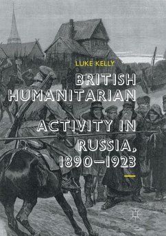 British Humanitarian Activity in Russia, 1890-1923 - Kelly, Luke