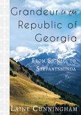 Grandeur in the Republic of Georgia: From Signagi to Stepantsminda