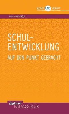 Schulentwicklung auf den Punkt gebracht - Rolff, Hans-Günter