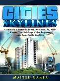 Cities Skylines, PlayStation 4, Nintendo Switch, Xbox One, PC, Mods, Cheats, Tips, Buildings, Cities, Beginner, Jokes, Game Guide Unofficial (eBook, ePUB)