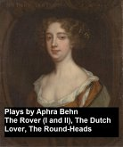 Plays by Aphra Behn - The Rover (I and II), the Dutch Lover, the Round-Heads (eBook, ePUB)