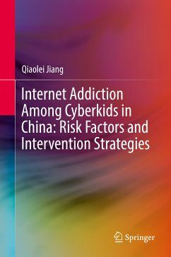 Internet Addiction Among Cyberkids in China: Risk Factors and Intervention Strategies (eBook, PDF) - Jiang, Qiaolei