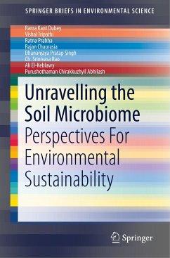 Unravelling the Soil Microbiome - Dubey, Rama Kant; Tripathi, Vishal; Prabha, Ratna; Chaurasia, Rajan; Singh, Dhananjaya Pratap; Rao, Ch. Srinivasa; El