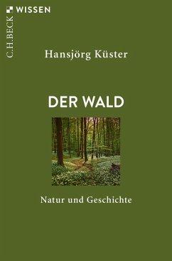 Der Wald (eBook, ePUB) - Küster, Hansjörg