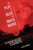 The Plot to Seize the White House (eBook, ePUB)