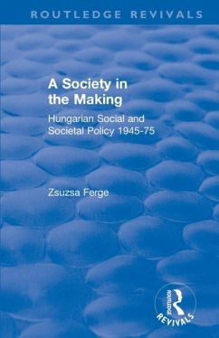 Revival: Society in the Making: Hungarian Social and Societal Policy, 1945-75 (1979) - Ferge, Zsuzsa