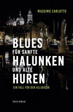 Blues für sanfte Halunken und alte Huren (eBook, ePUB) - Carlotto, Massimo
