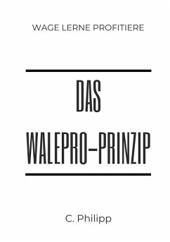Das WaLePro-Prinzip (eBook, ePUB) - Philipp, C.