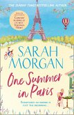 One Summer In Paris: the brilliantly feel good and uplifting summer romance fiction book from the Sunday Times best seller of A Wedding in December (eBook, ePUB)