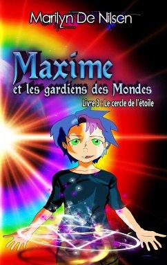 Maxime et les gardiens des Mondes, livre 3 - De Nilsen, Marilyn