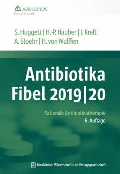 Antibiotika-Fibel 2019/20 - Huggett, Susanne; Hauber, Hans-Peter; Kreft, Isabel; Stoehr, Albrecht; Wulffen, Hinrik von