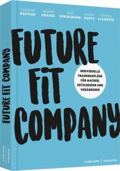 Future Fit Company - Barth, Daniel; Rustler, Florian; Plambeck, Isabela; Springmann, Jens; Krauss, Nadine