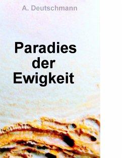 Paradies der Ewigkeit - Deutschmann, A.