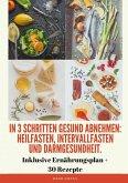 In 3 Schritten gesund abnehmen! (Heilfasten, Intervallfasten, Darmgesundheit) (eBook, ePUB)