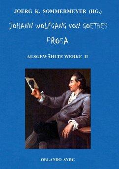 Johann Wolfgang von Goethes Prosa. Ausgewählte Werke II (eBook, ePUB)