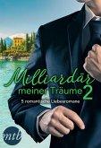 Milliardär meiner Träume 2 - 5 romantische Liebesromane (eBook, ePUB)