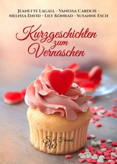 Kurzgeschichten zum Vernaschen (eBook, ePUB) - Carduie, Vanessa; Lagall, Jeanette; David, Melissa; Konrad, Lily; Esch, Susanne