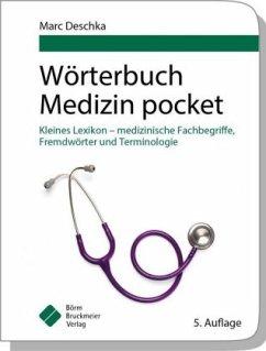 Wörterbuch Medizin pocket : Kleines Lexikon - medizinische Fachbegriffe , Fremdwörter und Terminologie - Deschka, Marc