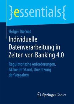 Individuelle Datenverarbeitung in Zeiten von Banking 4.0 - Biernat, Holger