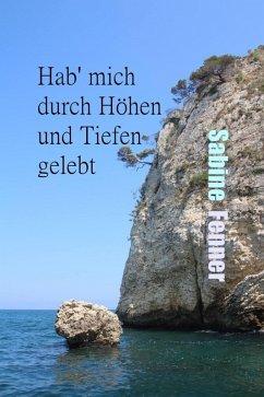 Hab' mich durch Höhen und Tiefen gelebt (eBook, ePUB) - Fenner, Sabine