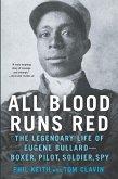 All Blood Runs Red: The Legendary Life of Eugene Bullard-Boxer, Pilot, Soldier, Spy
