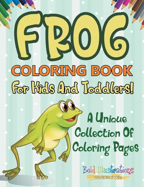 Frog Coloring Book For Kids And Toddlers! A Unique Collection Of Coloring  Pages