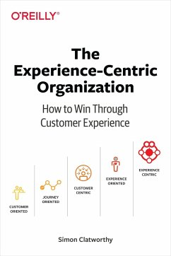 The Experience-Centric Organization: How to Win Through Customer Experience - Clatworthy, Simon David