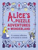 Alice's Puzzle Adventures in Wonderland: A Curious Collection of Puzzles to Solve