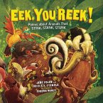 Eek, You Reek!: Poems about Animals That Stink, Stank, Stunk