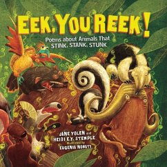 Eek, You Reek!: Poems about Animals That Stink, Stank, Stunk - Yolen, Jane; Stemple, Heidi E. Y.