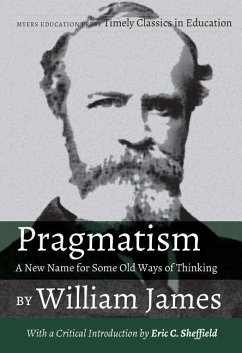 Pragmatism - A New Name for Some Old Ways of Thinking by William James: With a Critical Introduction by Eric C. Sheffield - James, William
