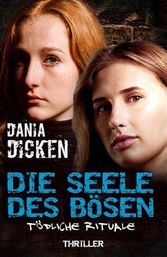 Die Seele des Bösen - Tödliche Rituale / Sadie Scott Bd.18 (eBook, ePUB) - Dicken, Dania