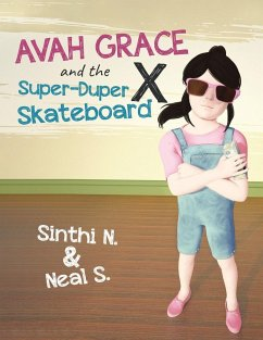 Avah Grace and the Super-Duper X Skateboard - Neal S., Sinthi N. &