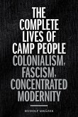 The Complete Lives of Camp People: Colonialism, Fascism, Concentrated Modernity