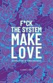 F*Ck the System, Make Love