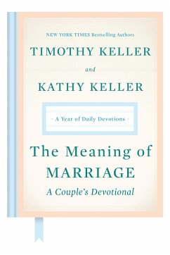 The Meaning of Marriage: A Couple's Devotional: A Year of Daily Devotions - Keller, Timothy; Keller, Kathy